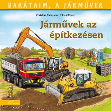 JÁRMŰVEK AZ ÉPÍTKEZÉSEN - BARÁTAIM, A JÁRMŰVEK 4. - - Ekönyv - TIELMANN, CHRISTIAN - BÖWER, NIKLAS