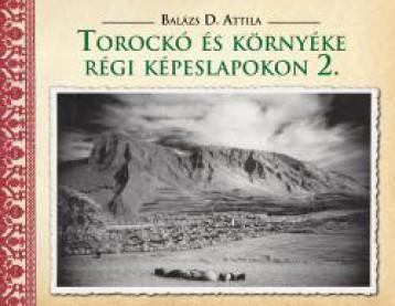 TOROCKÓ ÉS KÖRNYÉKE RÉGI KÉPESLAPOKON 2. - Ekönyv - BALÁZS D. ATTILA