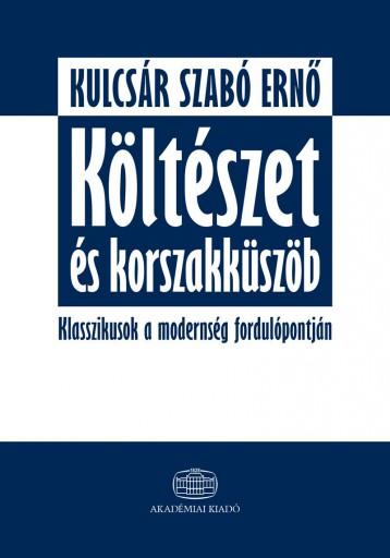 KÖLTÉSZET ÉS KORSZAKKÜSZÖB - Ebook - KULCSÁR SZABÓ ERNŐ