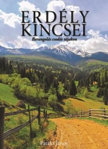 ERDÉLY KINCSEI - BARANGOLÁS CSODÁS TÁJAKON - 2. KIADÁS - Ekönyv - PATAKI JÁNOS