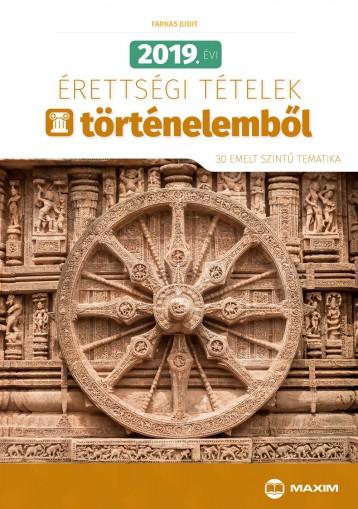 2019. ÉVI ÉRETTSÉGI TÉTELEK TÖRTÉNELEMBŐL - 30 EMELT SZINTŰ TEMATIKA - Ekönyv - FARKAS JUDIT
