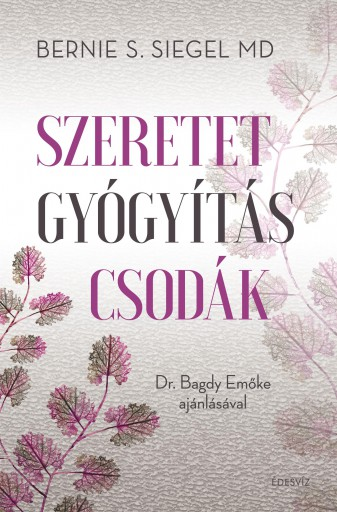 SZERETET GYÓGYÍTÁS CSODÁK - Ebook - SIEGEL, BERNIE S.