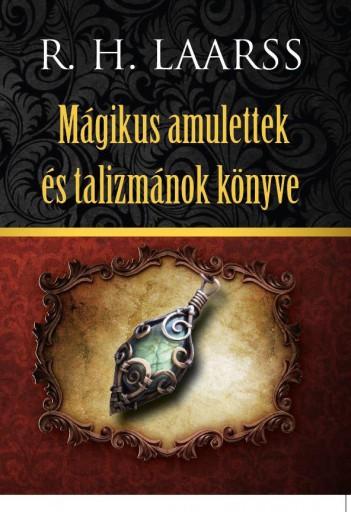 MÁGIKUS AMULETTEK ÉS TALIZMÁNOK KÖNYVE (ÚJ) - Ebook - LAARSS, R.H.