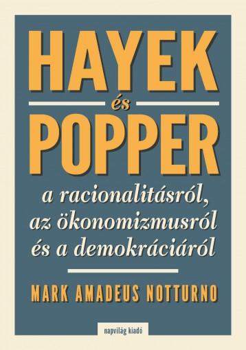 HAYEK ÉS POPPER A RACIONALITÁSRÓL, AZ ÖKÖNOMIZMUSRÓL ÉS A DEMOKRÁCIÁRÓL - Ebook - NOTTURNO, MARK AMADEUS