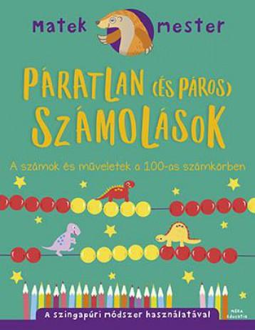 PÁRATLAN (ÉS PÁROS) SZÁMOLÁSOK - A SZÁMOK ÉS MŰVELETEK A 100-AS SZÁMKÖRBEN - Ekönyv - CHATTERJEE, ANJANA