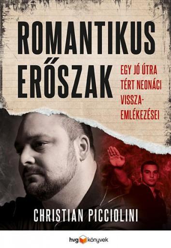 ROMANTIKUS ERŐSZAK – EGY JÓ ÚTRA TÉRT NEONÁCI VISSZAEMLÉKEZÉSEI - Ekönyv - PICCIOLINE, CHRISTIAN