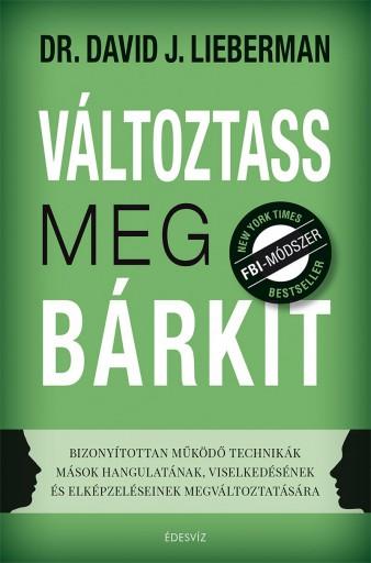 VÁLTOZTASS MEG BÁRKIT - Ekönyv - LIEBERMAN, DAVID J.