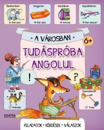 TUDÁSPRÓBA ANGOLUL - A VÁROSBAN - Ekönyv - ELEKTRA KÖNYVKIADÓ KFT.