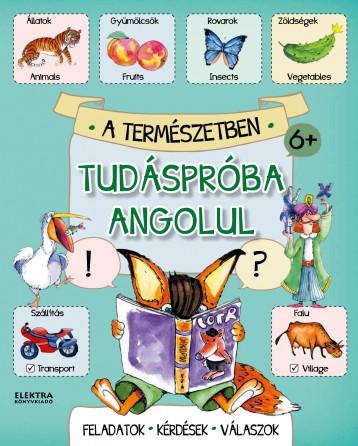 TUDÁSPRÓBA ANGOLUL - A TERMÉSZETBEN - Ekönyv - ELEKTRA KÖNYVKIADÓ KFT.
