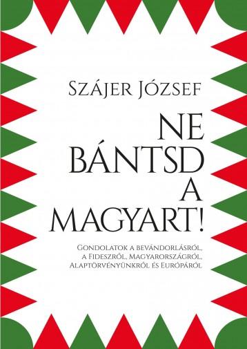 NE BÁNTSD A MAGYART! - Ebook - SZÁJER JÓZSEF