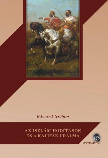 AZ ISZLÁM HÓDÍTÁSOK ÉS A KALIFÁK URALMA - Ekönyv - GIBBON, EDWARD