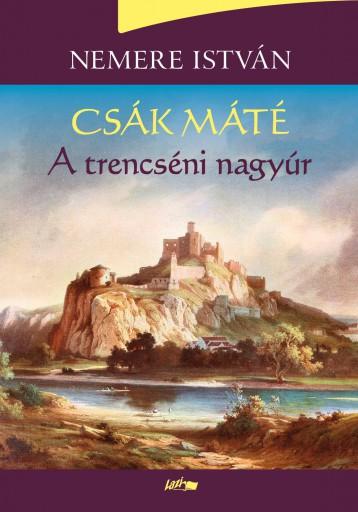 CSÁK MÁTÉ - A TRENCSÉNI NAGYÚR - Ekönyv - NEMERE ISTVÁN