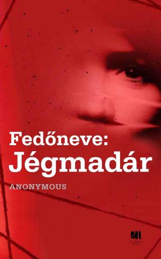 FEDŐNEVE: JÉGMADÁR - Ebook - ANONYMOUS