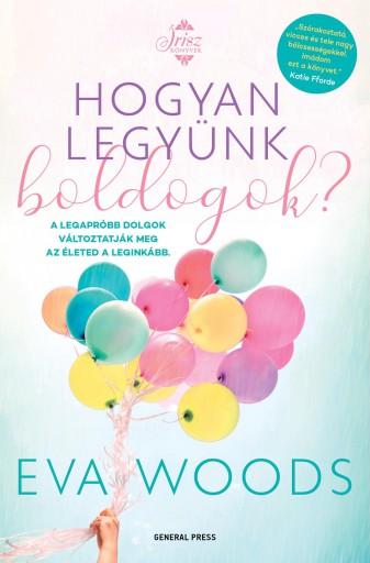Hogyan legyünk boldogok?  - ÍRISZ KÖNYVEK - Ebook - Eva Woods