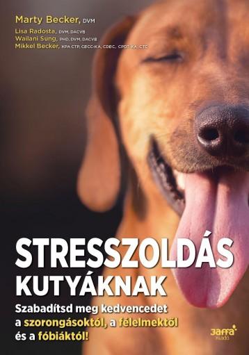STRESSZOLDÁS KUTYÁKNAK - Ebook - BECKER, MARTY - RADOSTA, LISA