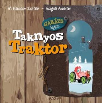 TAKNYOS TRAKTOR - GARÁZS BAGÁZS 2. - 2.KIADÁS - Ekönyv - M.KÁCSOR ZOLTÁN - SZIGETI ANDRÁS