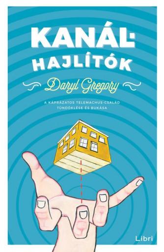 Kanálhajlítók - A káprázatos Telemachus család tündöklése és bukása - Ekönyv - Daryl Gregory