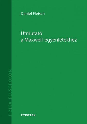 ÚTMUTATÓ A MAXWELL - EGYENLETEKHEZ - Ebook - FLEISCH, DANIEL