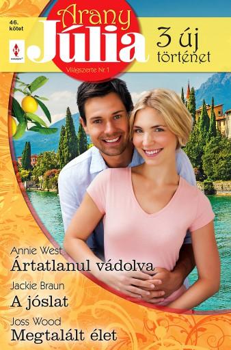 Arany Júlia 46. - Ebook - Annie West; Jackie Braun; Joss Wood