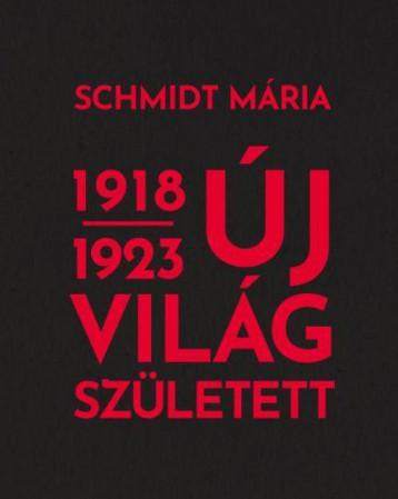 ÚJ VILÁG SZÜLETETT 1918-1923 - Ekönyv - SCHMIDT MÁRIA