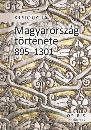 MAGYARORSZÁG TÖRTÉNETE 895-1301 - FŰZÖTT - Ekönyv - KRISTÓ GYULA