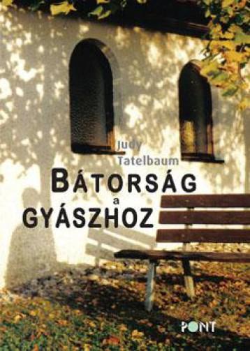 BÁTORSÁG A GYÁSZHOZ (ÚJ) - Ekönyv - TATELBAUM, JUDY