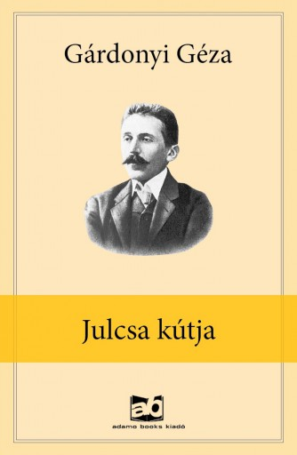 Julcsa kútja - Ekönyv - Gárdonyi Géza