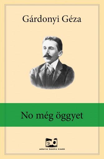 No még öggyet - Ekönyv - Gárdonyi Géza