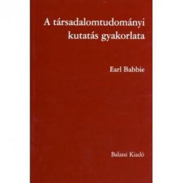 A TÁRSADALOMTUDOMÁNYI KUTATÁS GYAKORLATA - 6. ÁTDOLGOZOTT KIADÁS - Ebook - BABBIE, EARL