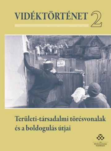 VIDÉKTÖRTÉNET II. - TERÜLETI-TÁRSADALMI TÖRÉSVONALAK ÉS A BOLDOGULÁS ÚTJAI - Ebook - MTA BÖLCSÉSZETTUDOMÁNYI KUTATÓKÖZPONT TÖ