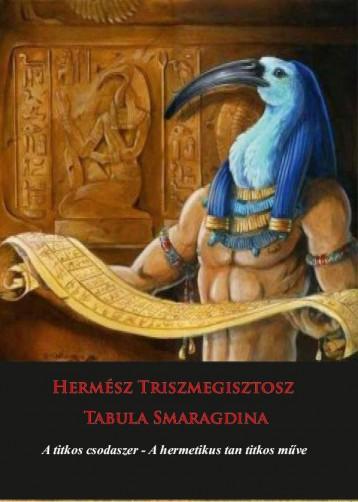 HERMÉSZ TRISZMEGISZTOSZ – TABULA SMARAGDINA – A TITKOS CSODASZER – A HERMETIKUS - Ekönyv - HERMIT KÖNYVKIADÓ BT.