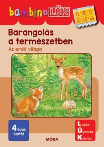 BARANGOLÁS A TERMÉSZETBEN - AZ ERDŐ VILÁGA - BAMBINO LÜK - LDI-139 - Ekönyv - MÓRA KÖNYVKIADÓ