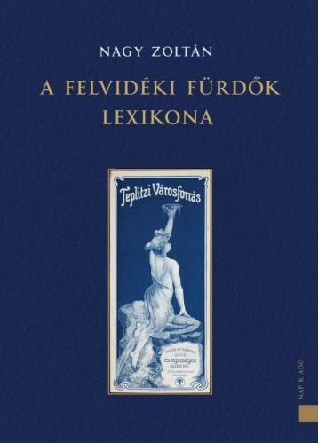 A FELVIDÉKI FÜRDŐK LEXIKONA - Ekönyv - NAGY ZOLTÁN