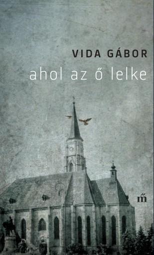 AHOL AZ Ő LELKE (ÚJ BORÍTÓ) - Ekönyv - VIDA GÁBOR
