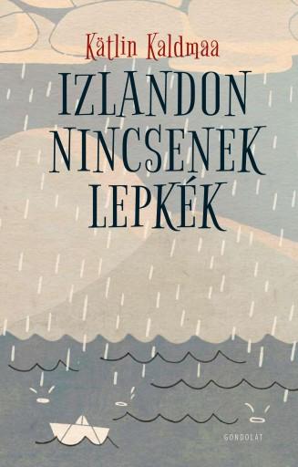 IZLANDON NINCSENEK LEPKÉK - Ekönyv - KALDMAA, KÄTLIN
