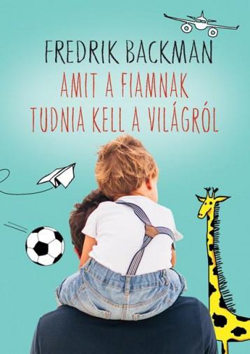 AMIT A FIAMNAK TUDNIA KELL A VILÁGRÓL - Ekönyv - BACKMAN, FREDRIK