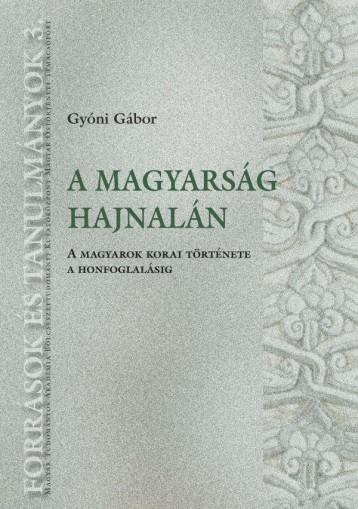 A MAGYARSÁG HAJNALÁN - A MAGYAROK KORAI TÖRTÉNETE A HONFOGLALÁSIG - Ekönyv - GYÓNI GÁBOR