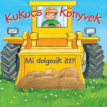 KUKUCS KÖNYVEK - MI DOLGOZIK ITT? - Ekönyv - MANÓ KÖNYVEK