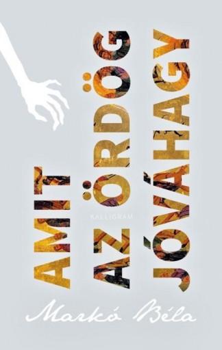 AMIT AZ ÖRDÖG JÓVÁHAGY - Ebook - MARKÓ BÉLA
