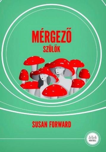 MÉRGEZŐ SZÜLŐK - 5.KIADÁS  (ÚJ BORÍTÓ) - Ebook - FORWARD, SUSAN
