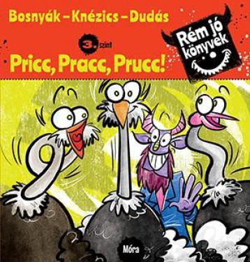 PRICC, PRACC, PRUCC! - RÉM JÓ KÖNYVEK 3. - Ekönyv - BOSNYÁK VIKTÓRIA - KNÉZICS ANIKÓ