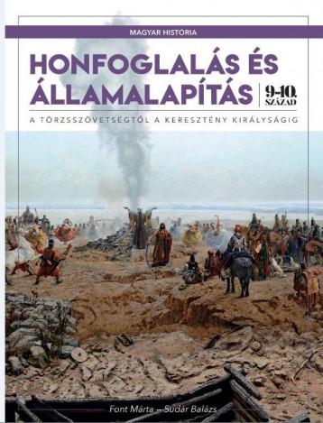 HONFOGLALÁS ÉS ÁLLAMALAPÍTÁS 9-10.SZÁZAD - Ekönyv - FONT MÁRTA - SUDÁR BALÁZS