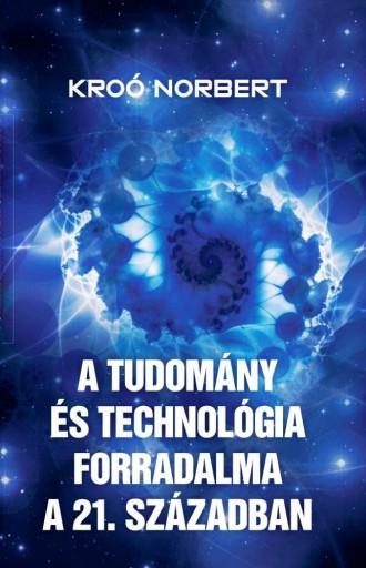 A TUDOMÁNY ÉS A TECHNOLÓGIA FORRADALMA A XXI. SZÁZADBAN - Ebook - KROÓ NORBERT