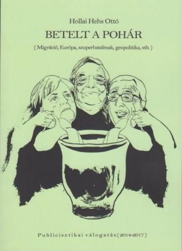 BETELT A POHÁR - MIGRÁCIÓ, EURÓPA, SZUPERHATALMAK, GEOPOLITIKA, STB. - Ekönyv - HOLLAI HEHS OTTÓ