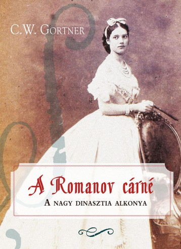 A ROMANOV CÁRNÉ - A NAGY DINASZTIA ALKONYA - Ekönyv - GORTNER, C.W.