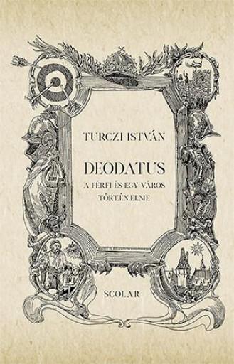 DEODATUS - A FÉRFI ÉS EGY VÁROS TÖRTÉNELME - Ekönyv - TURCZI ISTVÁN