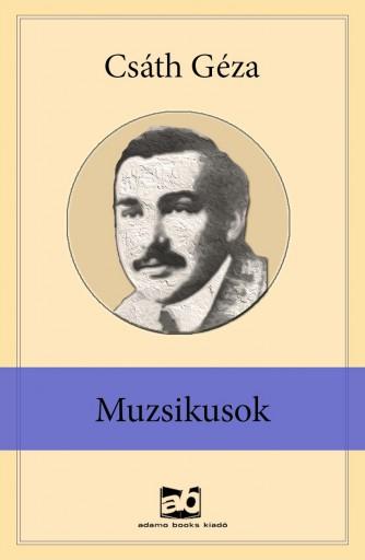 Muzsikusok - Ekönyv - Csáth Géza