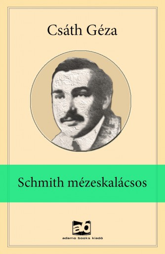 Schmith mézeskalácsos - Ebook - Csáth Géza