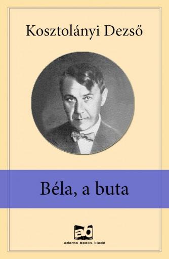 Béla, a buta - Ekönyv - Kosztolányi Dezső