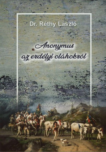 ANONYMUS AZ ERDÉLYI OLÁHOKRÓL - Ekönyv - DR. RÉTHY LÁSZLÓ